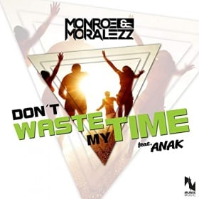 MONROE & MORALEZZ FEAT. ANAK - DON'T WASTE MY TIME